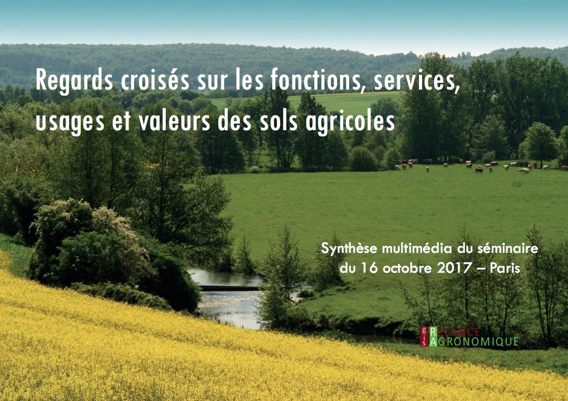 """Synthèse multimédia """"Regards croisés sur les fonctions, services, usages et valeurs des sols agricoles Séminaire du GIS Relance agronomique"""""""